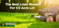 The Best Lawn Mower For 1/2 Acre Lot | Top 5 Reviews & Detailed Buying Guide